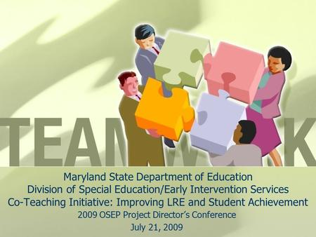 Maryland State Department of Education Division of Special Education/Early Intervention Services Co-Teaching Initiative: Improving LRE and Student Achievement.