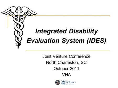 Integrated Disability Evaluation System (IDES) Joint Venture Conference North Charleston, SC October 2011 VHA.