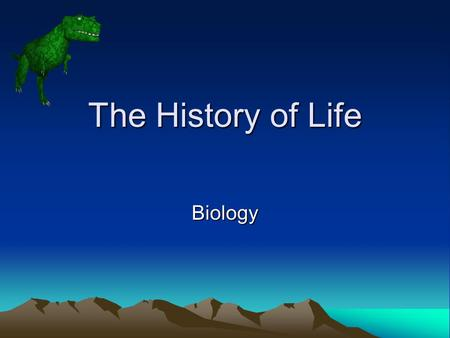 The History of Life Biology. Early History of Earth Earth's Atmosphere was probably composed of CO2 and Nitrogen. But with the continuous eruptions of.