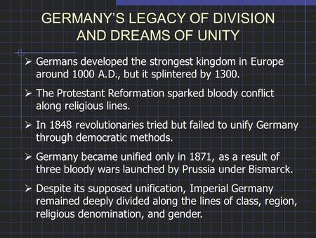 GERMANY'S LEGACY OF DIVISION AND DREAMS OF UNITY  Germans developed the strongest kingdom in Europe around 1000 A.D., but it splintered by 1300.  The.