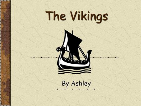 The Vikings By Ashley. Contents Who Were The Vikings? The Viking Settlements Viking Raids The Viking Ships Viking Trading.