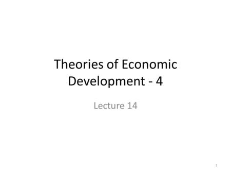 Theories of Economic Development - 4 Lecture 14 1.