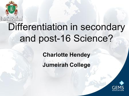 Differentiation in secondary and post-16 Science? Charlotte Hendey Jumeirah College.