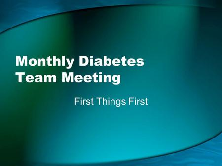 Monthly Diabetes Team Meeting First Things First.