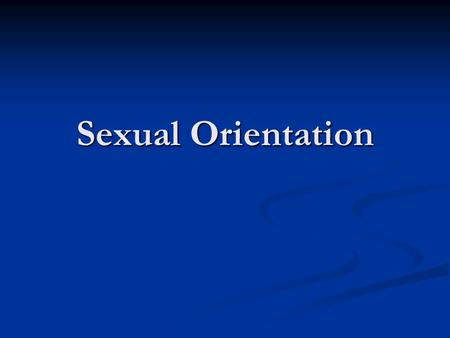 Sexual Orientation. Important Dates 1924 Society of Human Rights-1 st gay organization 1963 Illinois decriminalizes homosexual acts between consenting.