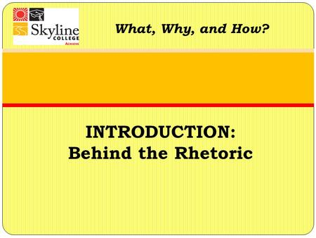 What, Why, and How? INTRODUCTION: Behind the Rhetoric.