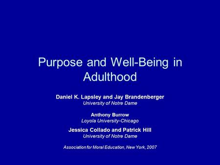Purpose and Well-Being in Adulthood Daniel K. Lapsley and Jay Brandenberger University of Notre Dame Anthony Burrow Loyola University-Chicago Jessica Collado.