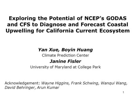 1 Exploring the Potential of NCEP's GODAS and CFS to Diagnose and Forecast Coastal Upwelling for California Current Ecosystem Yan Xue, Boyin Huang Climate.