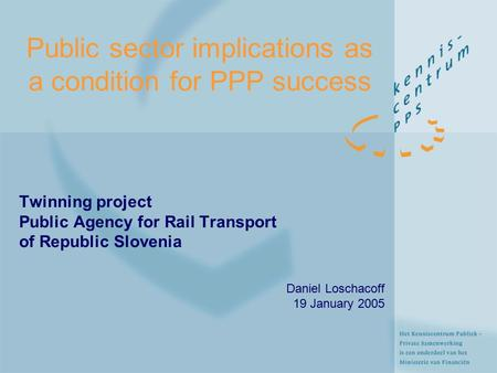 Public sector implications as a condition for PPP success Twinning project Public Agency for Rail Transport of Republic Slovenia Daniel Loschacoff 19 January.