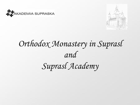 Orthodox Monastery in Suprasl and Suprasl Academy.