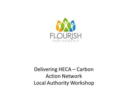 Delivering HECA – Carbon Action Network Local Authority Workshop.