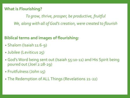 What is Flourishing? To grow, thrive, prosper, be productive, fruitful We, along with all of God's creation, were created to flourish Biblical terms and.
