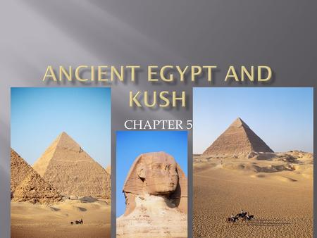 CHAPTER 5.  Recognize Important Key Terms: Delta, Nile River, Pyramid, Sahara Desert, Kush, Cataracts, Silt, hieroglyphics  Explain how major physical.