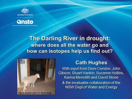 The Darling River in drought: where does all the water go and how can isotopes help us find out? Cath Hughes With input from Dioni Cendon, John Gibson,