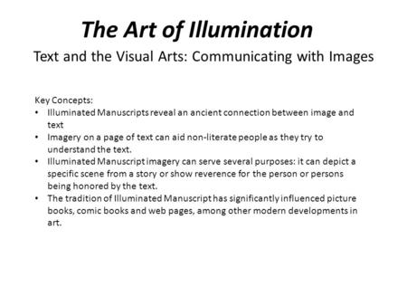 The Art of Illumination Text and the Visual Arts: Communicating with Images Key Concepts: Illuminated Manuscripts reveal an ancient connection between.