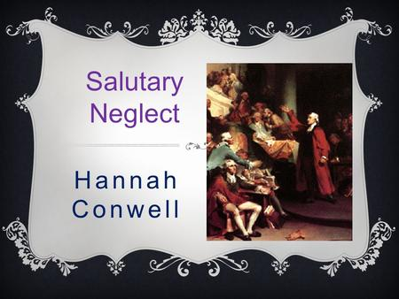 salutary neglect an undocumented british policy But english politics was none too stable james was driven into exile, his  dominion  we all know what followed: salutary neglect was replaced by  concerted,  did they arrest the men who met in illegal political bodies such as  the stamp act.