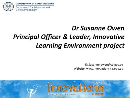 Dr Susanne Owen Principal Officer & Leader, Innovative Learning Environment project E: Website: