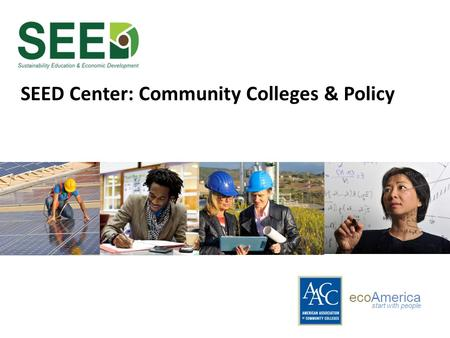 SEED Center: Community Colleges & Policy ecoAmerica start with people.