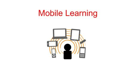 Mobile Learning. What Exactly Is A Mobile Device?