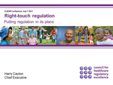 Putting regulation in its place Harry Cayton Chief Executive Right-touch regulation CLEAR Conference, July 7 2011.