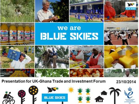 Presentation for UK-Ghana Trade and Investment Forum 23/10/2014.