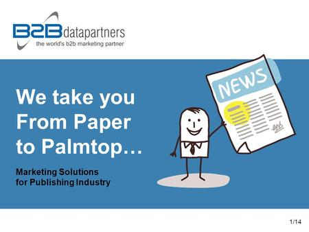 We take you From Paper to Palmtop… Marketing Solutions for Publishing Industry 1/14.