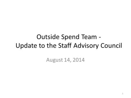 Outside Spend Team - Update to the Staff Advisory Council August 14, 2014 1.