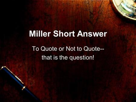 Miller Short Answer To Quote or Not to Quote-- that is the question!