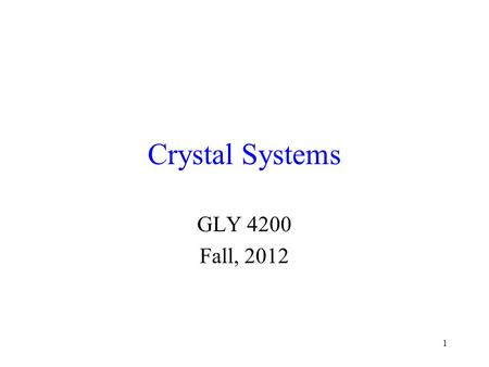 1 Crystal Systems GLY 4200 Fall, 2012. William Hallowes Miller 1801 -1880 British Mineralogist and Crystallographer Published Crystallography in 1838.
