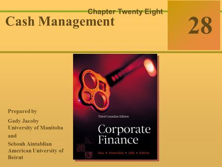 28-0 McGraw-Hill Ryerson © 2003 McGraw–Hill Ryerson Limited Corporate Finance Ross  Westerfield  Jaffe Sixth Edition 28 Chapter Twenty Eight Cash Management.