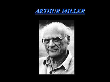 ARTHUR MILLER. Source: Weales, Gerald. Death of a Salesman Text and Criticism. New York: The Viking Press, 1967.