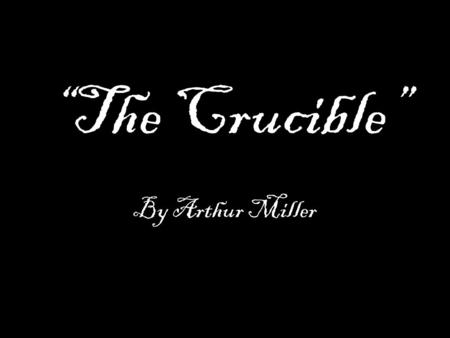 """The Crucible"" By Arthur Miller. Salem, Massachusetts, 1692 Early in 1692, a small group of girls in Salem fell ill, falling victim to hallucinations."