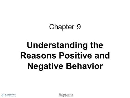 ©Cengage Learning. All Rights Reserved. Chapter 9 Understanding the Reasons Positive and Negative Behavior.