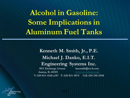 IBEX1 Alcohol in Gasoline: Some Implications in Aluminum Fuel Tanks Kenneth M. Smith, Jr., P.E. Michael J. Danko, E.I.T. Engineering Systems Inc. 3851.