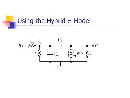Using the Hybrid-  Model.  r bb and r o are omitted (insignificant)  R B represents parallel combination of R B1 and R B2  At high frequencies C.