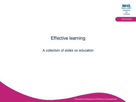 Educational Solutions for Workforce Development East Deanery Effective learning A collection of slides on education.
