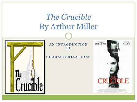 AN INTRODUCTION TO: CHARACTERIZATIONS The Crucible By Arthur Miller.