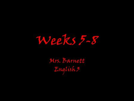 Weeks 5-8 Mrs. Barnett English 3. The Crucible By Arthur Miller.
