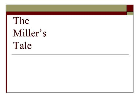 The Miller's Tale. GENRE  FABLIAUX: a short, humorous, bawdy tale in verse  CHARACTERISTICS:  1. realistic  2. setting is spare and utilitarian 