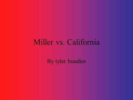 Miller vs. California By tyler bundies. What freedom was uestioned? Is obscenity protected by the first amendment? Does the first amendment give you the.