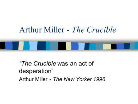 a study of the crucible by arthur miller The crucible by arthur miller study guide cast of characters: for each of the following characters, write a brief description of them including personality traits, what their relationship is to other characters, important events they are involved in and anything else you feel is significant about them.
