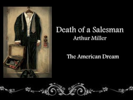 The American Dream Death of a Salesman Arthur Miller.