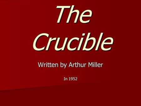 The Crucible Written by Arthur Miller In 1952 Miller's biography Born in New York City in 1915 Born in New York City in 1915 Dad- owned garment factory.
