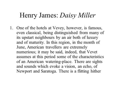 Henry James: Daisy Miller 1.One of the hotels at Vevey, however, is famous, even classical, being distinguished from many of its upstart neighbours by.