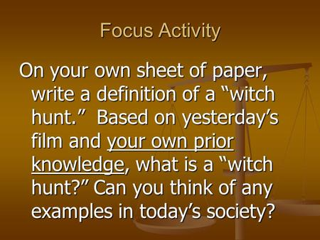 "Focus Activity On your own sheet of paper, write a definition of a ""witch hunt."" Based on yesterday's film and your own prior knowledge, what is a ""witch."