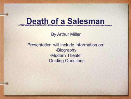 Death of a Salesman By Arthur Miller Presentation will include information on: -Biography -Modern Theater -Guiding Questions.