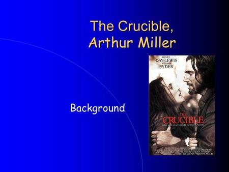 The Crucible, Arthur Miller Background. Arthur Miller Born in New York City in 1915 Also wrote 'Death of a Salesman' and 'All My Sons'. Was married to.