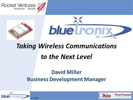 David Miller Business Development Manager Taking Wireless Communications to the Next Level © 2009.