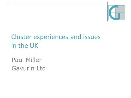 Cluster experiences and issues in the UK Paul Miller Gavurin Ltd.