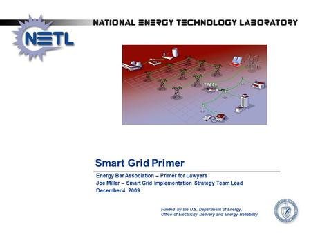 Smart Grid Primer Funded by the U.S. Department of Energy, Office of Electricity Delivery and Energy Reliability Energy Bar Association – Primer for Lawyers.